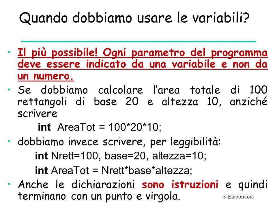 Quando dobbiamo usare le variabili? Il più possibile! Ogni parametro del programma deve essere indicato da una variabile e non da un numero. Se dobbia