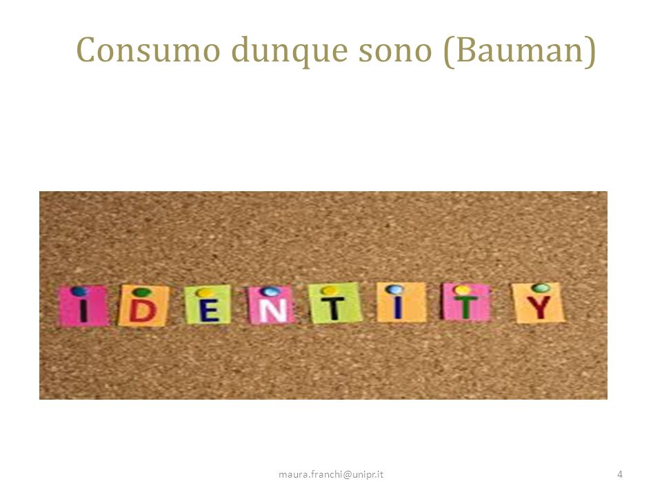 Consumo dunque sono (Bauman) maura.franchi@unipr.it4