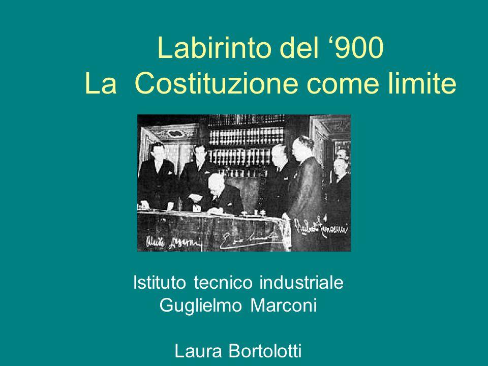 Labirinto del '900 La Costituzione come limite Istituto tecnico industriale Guglielmo Marconi Laura Bortolotti