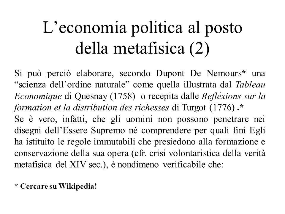 """L'economia politica al posto della metafisica (2) Si può perciò elaborare, secondo Dupont De Nemours* una """"scienza dell'ordine naturale"""" come quella i"""