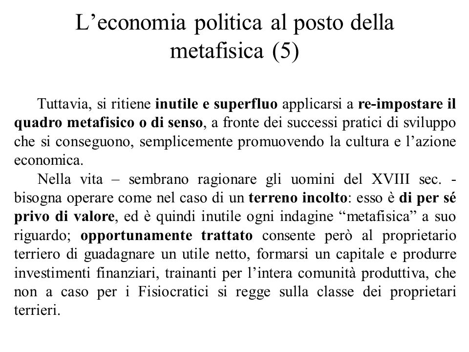 L'economia politica al posto della metafisica (5) Tuttavia, si ritiene inutile e superfluo applicarsi a re-impostare il quadro metafisico o di senso,