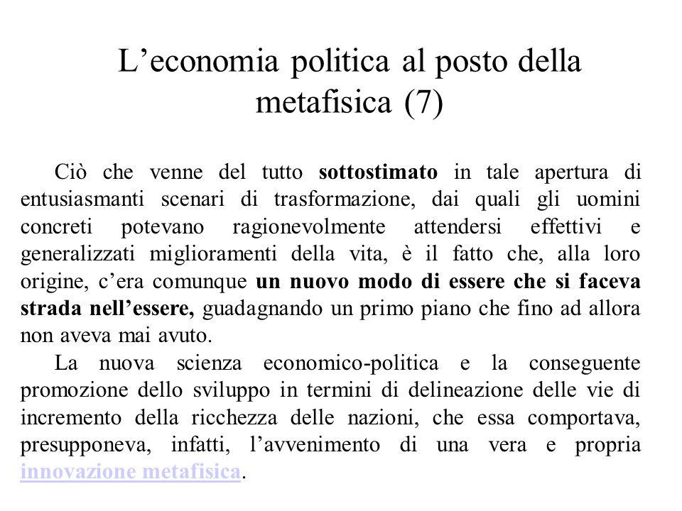 L'economia politica al posto della metafisica (7) Ciò che venne del tutto sottostimato in tale apertura di entusiasmanti scenari di trasformazione, da