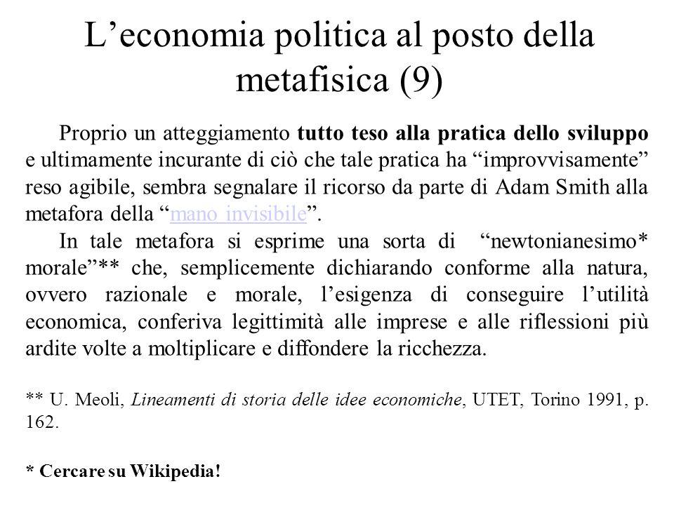 L'economia politica al posto della metafisica (9) Proprio un atteggiamento tutto teso alla pratica dello sviluppo e ultimamente incurante di ciò che t