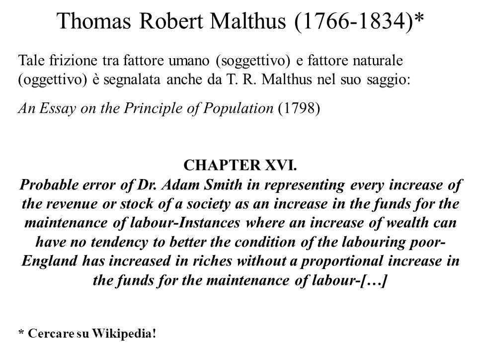 Thomas Robert Malthus (1766-1834)* Tale frizione tra fattore umano (soggettivo) e fattore naturale (oggettivo) è segnalata anche da T. R. Malthus nel