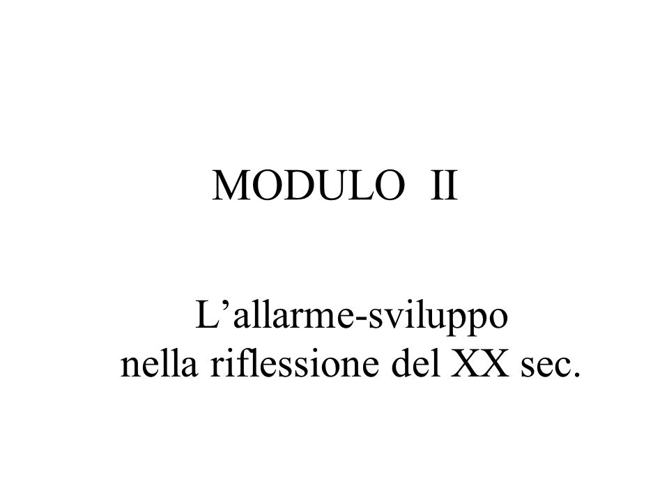 MODULO II L'allarme-sviluppo nella riflessione del XX sec.