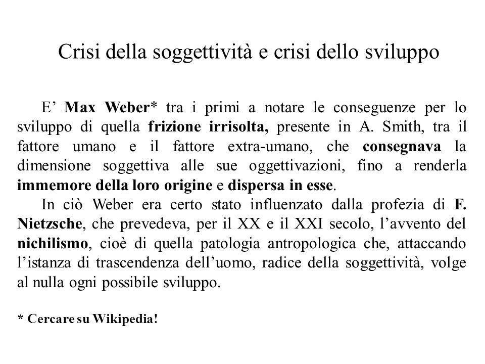 Crisi della soggettività e crisi dello sviluppo E' Max Weber* tra i primi a notare le conseguenze per lo sviluppo di quella frizione irrisolta, presente in A.