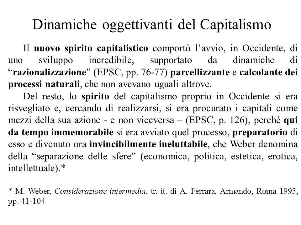 Dinamiche oggettivanti del Capitalismo Il nuovo spirito capitalistico comportò l'avvio, in Occidente, di uno sviluppo incredibile, supportato da dinamiche di razionalizzazione (EPSC, pp.