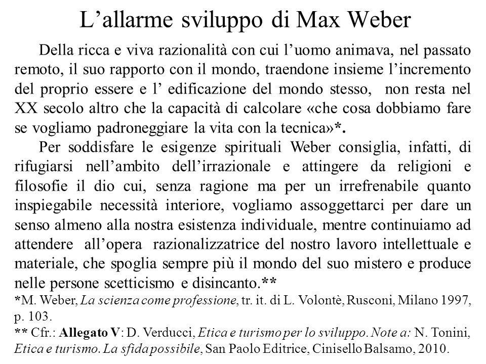 L'allarme sviluppo di Max Weber Della ricca e viva razionalità con cui l'uomo animava, nel passato remoto, il suo rapporto con il mondo, traendone ins