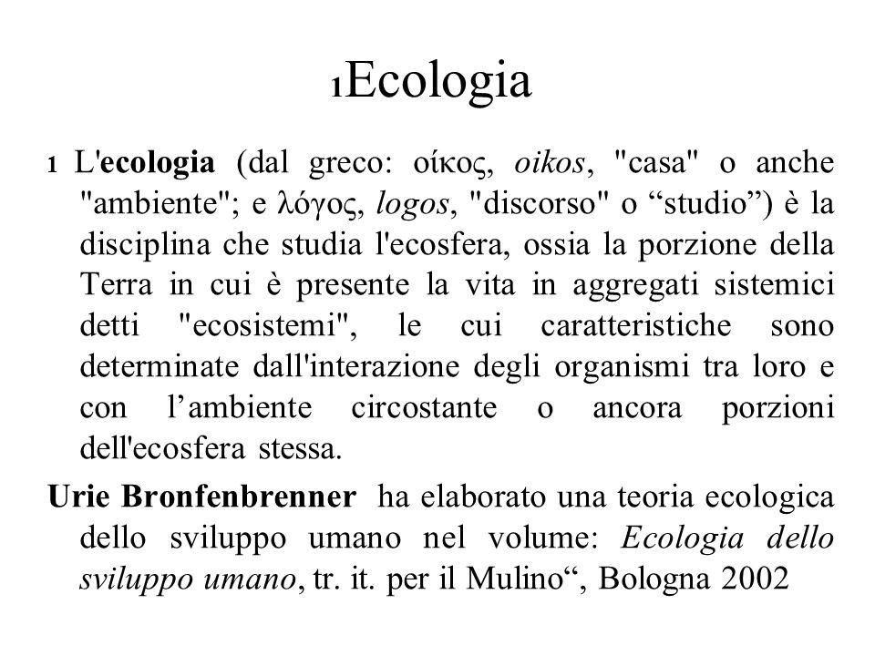 1 Ecologia 1 L'ecologia (dal greco: οίκος, oikos,