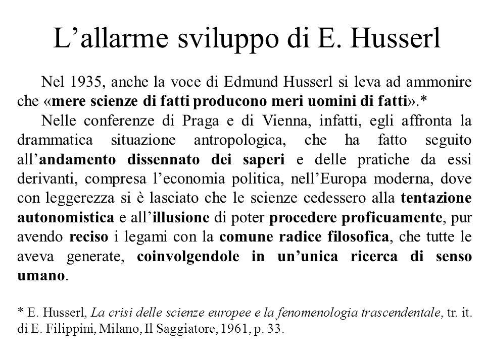L'allarme sviluppo di E. Husserl Nel 1935, anche la voce di Edmund Husserl si leva ad ammonire che «mere scienze di fatti producono meri uomini di fat