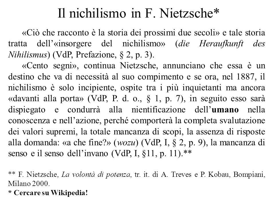 Il nichilismo in F. Nietzsche* «Ciò che racconto è la storia dei prossimi due secoli» e tale storia tratta dell'«insorgere del nichilismo» (die Herauf