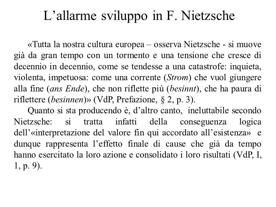L'allarme sviluppo in F. Nietzsche «Tutta la nostra cultura europea – osserva Nietzsche - si muove già da gran tempo con un tormento e una tensione ch
