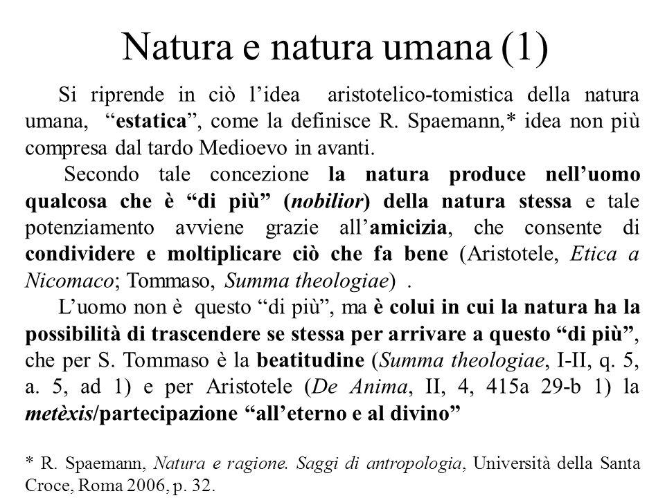 """Natura e natura umana (1) Si riprende in ciò l'idea aristotelico-tomistica della natura umana, """"estatica"""", come la definisce R. Spaemann,* idea non pi"""