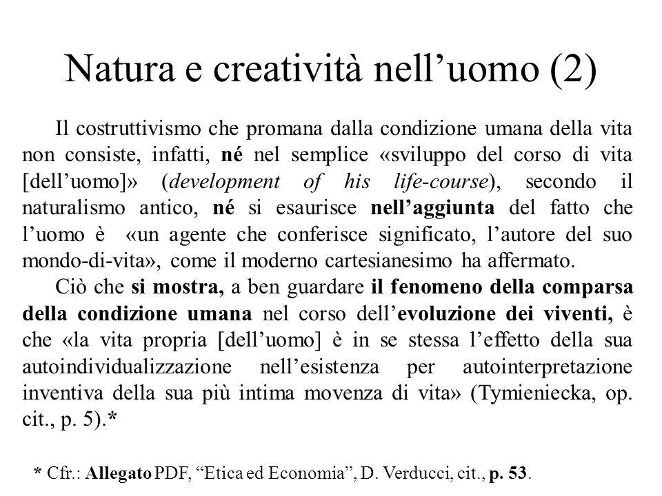 Natura e creatività nell'uomo (2) Il costruttivismo che promana dalla condizione umana della vita non consiste, infatti, né nel semplice «sviluppo del