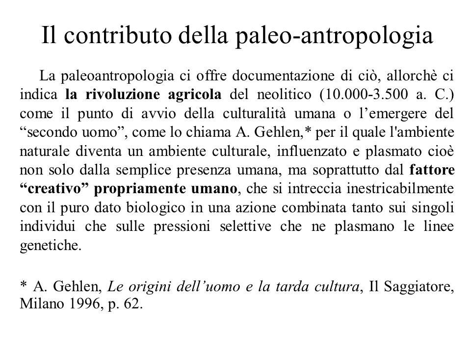 Il contributo della paleo-antropologia La paleoantropologia ci offre documentazione di ciò, allorchè ci indica la rivoluzione agricola del neolitico (