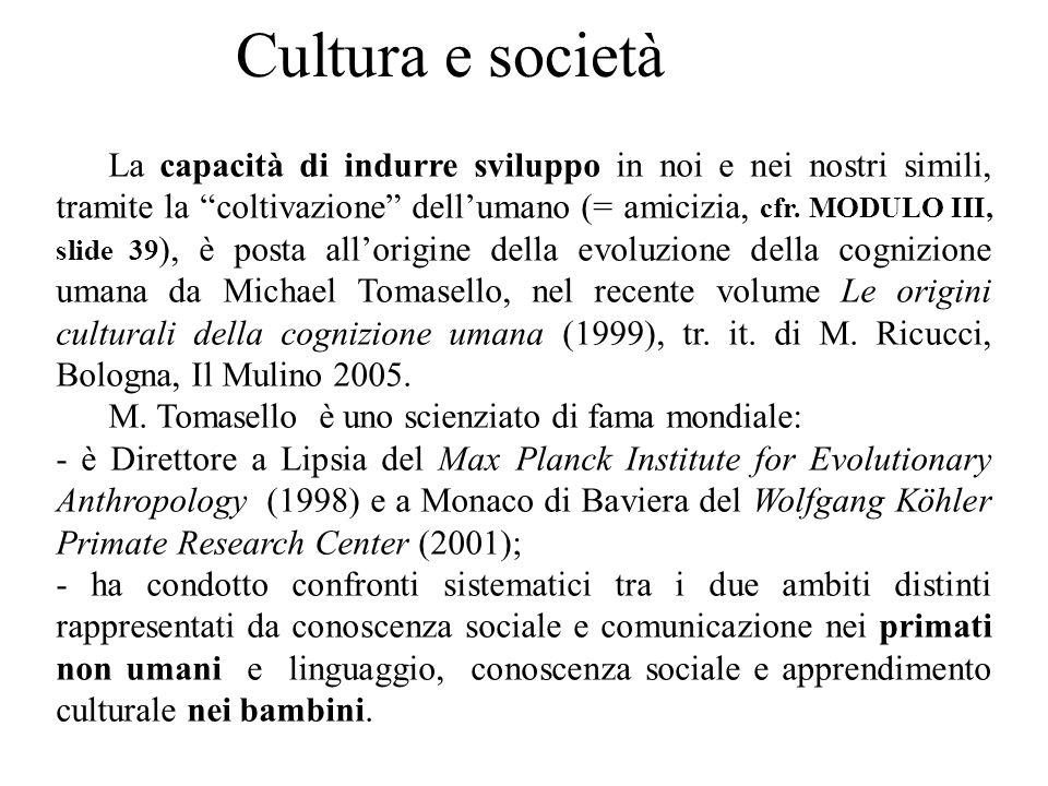 """Cultura e società La capacità di indurre sviluppo in noi e nei nostri simili, tramite la """"coltivazione"""" dell'umano (= amicizia, cfr. MODULO III, slide"""