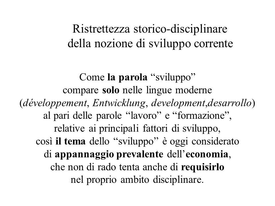 """Ristrettezza storico-disciplinare della nozione di sviluppo corrente Come la parola """"sviluppo"""" compare solo nelle lingue moderne (développement, Entwi"""