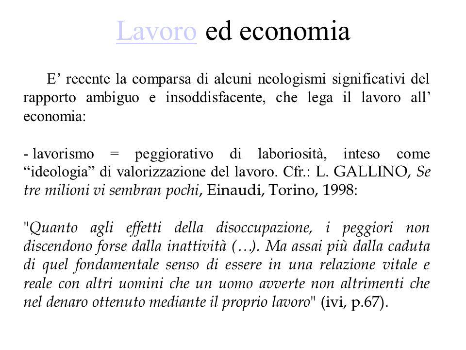 LavoroLavoro ed economia E' recente la comparsa di alcuni neologismi significativi del rapporto ambiguo e insoddisfacente, che lega il lavoro all' eco