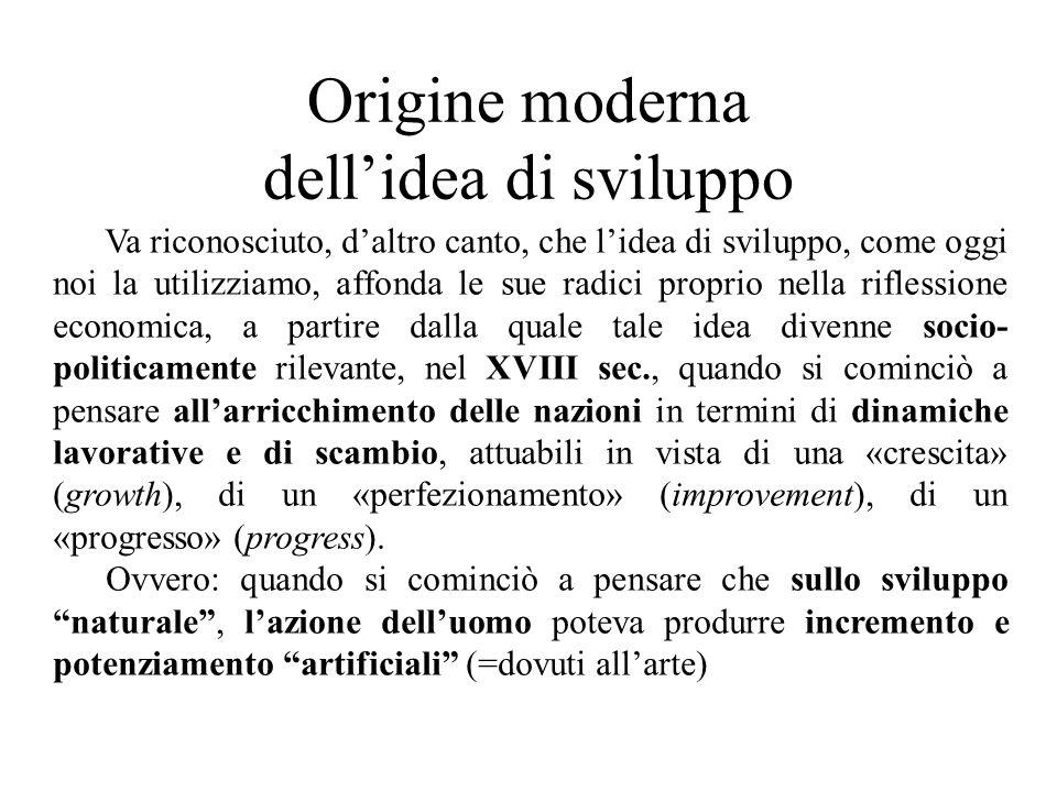 Origine moderna dell'idea di sviluppo Va riconosciuto, d'altro canto, che l'idea di sviluppo, come oggi noi la utilizziamo, affonda le sue radici prop