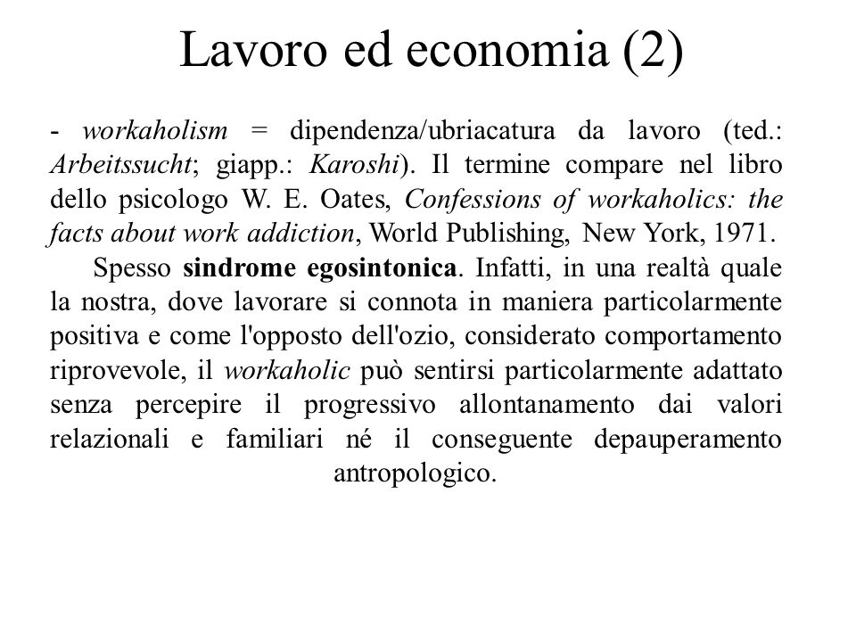 Lavoro ed economia (2) - workaholism = dipendenza/ubriacatura da lavoro (ted.: Arbeitssucht; giapp.: Karoshi).