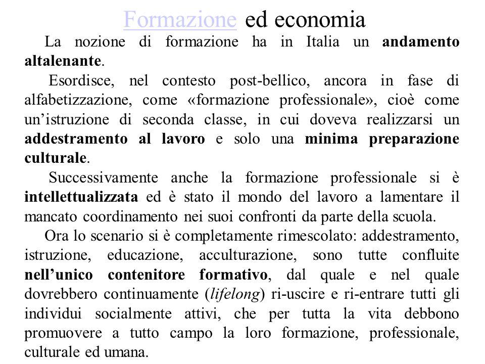 FormazioneFormazione ed economia La nozione di formazione ha in Italia un andamento altalenante. Esordisce, nel contesto post-bellico, ancora in fase