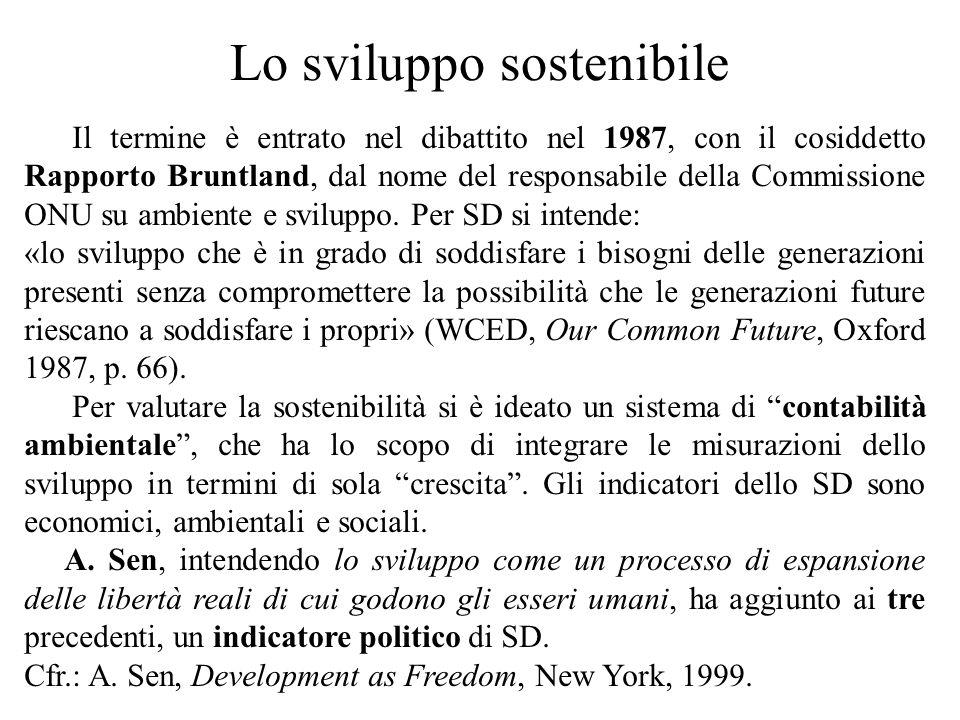 Lo sviluppo sostenibile Il termine è entrato nel dibattito nel 1987, con il cosiddetto Rapporto Bruntland, dal nome del responsabile della Commissione ONU su ambiente e sviluppo.