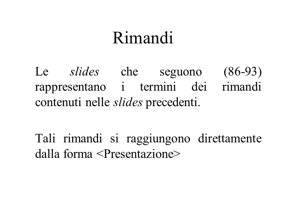 Rimandi Le slides che seguono (86-93) rappresentano i termini dei rimandi contenuti nelle slides precedenti. Tali rimandi si raggiungono direttamente