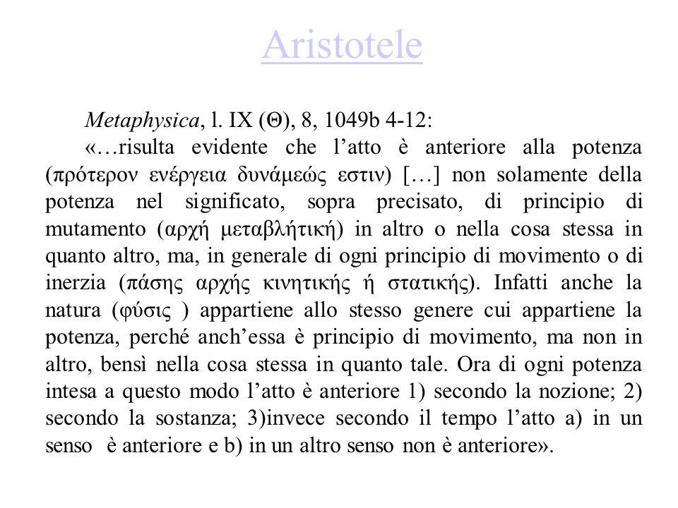 Aristotele Metaphysica, l. IX (Θ), 8, 1049b 4-12: «…risulta evidente che l'atto è anteriore alla potenza (πρότερον ενέργεια δυνάμεώς εστιν) […] non so