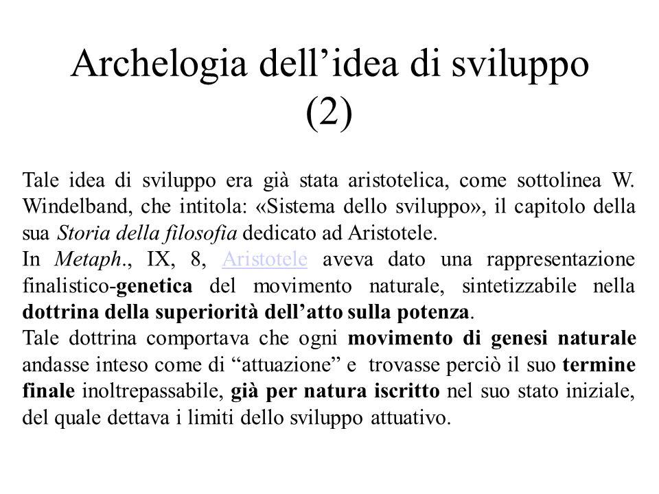 Archelogia dell'idea di sviluppo (2) Tale idea di sviluppo era già stata aristotelica, come sottolinea W. Windelband, che intitola: «Sistema dello svi