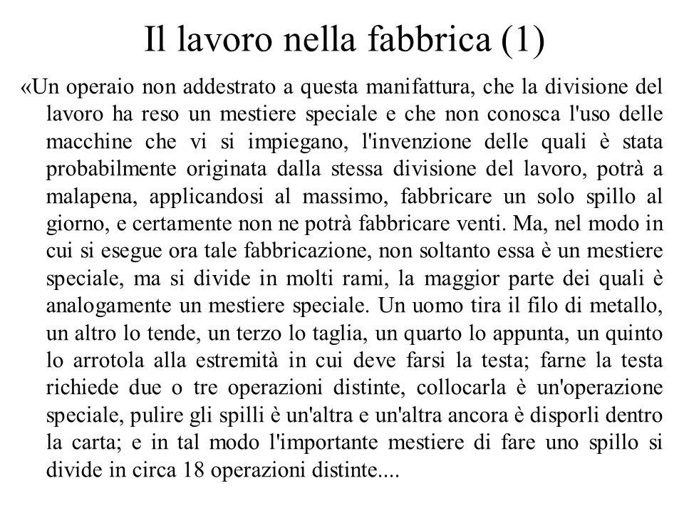 Il lavoro nella fabbrica (1) «Un operaio non addestrato a questa manifattura, che la divisione del lavoro ha reso un mestiere speciale e che non conos