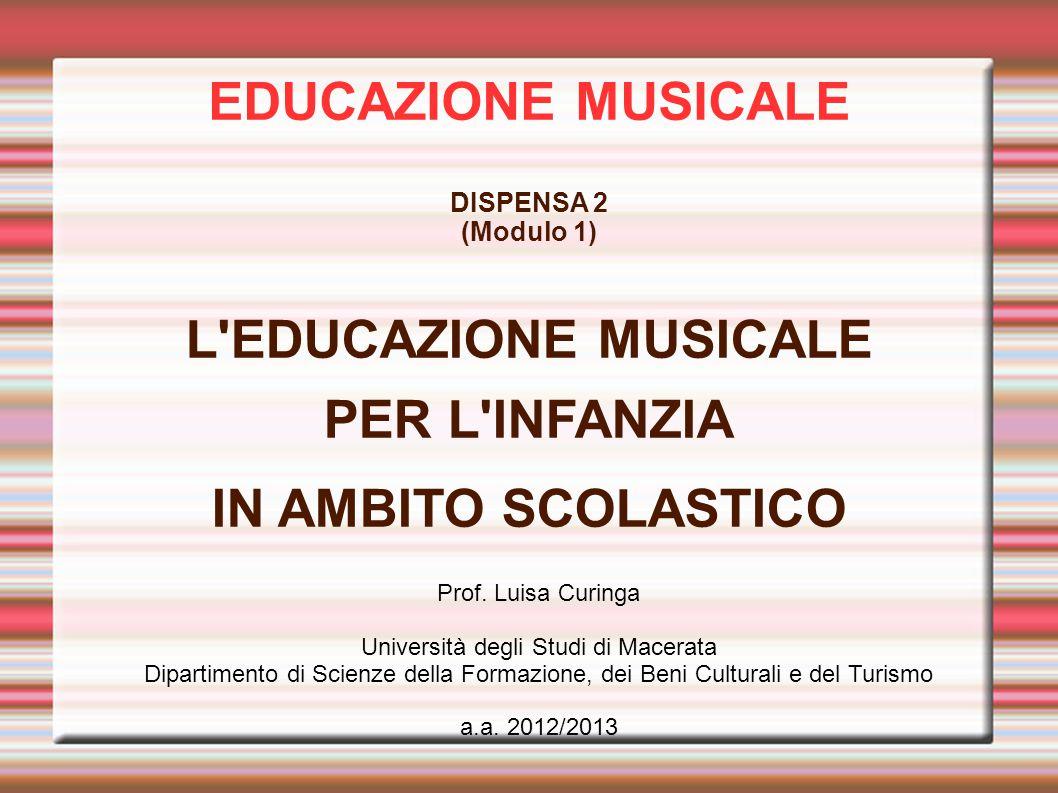 EDUCAZIONE MUSICALE DISPENSA 2 (Modulo 1) L EDUCAZIONE MUSICALE PER L INFANZIA IN AMBITO SCOLASTICO Prof.