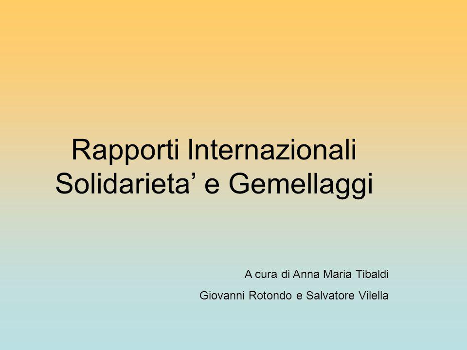 Rapporti Internazionali Solidarieta' e Gemellaggi A cura di Anna Maria Tibaldi Giovanni Rotondo e Salvatore Vilella