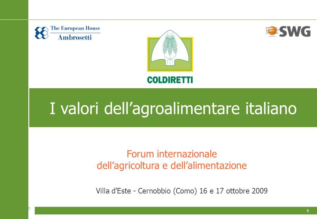 1 Forum internazionale dell'agricoltura e dell'alimentazione Villa d'Este - Cernobbio (Como) 16 e 17 ottobre 2009 I valori dell'agroalimentare italiano