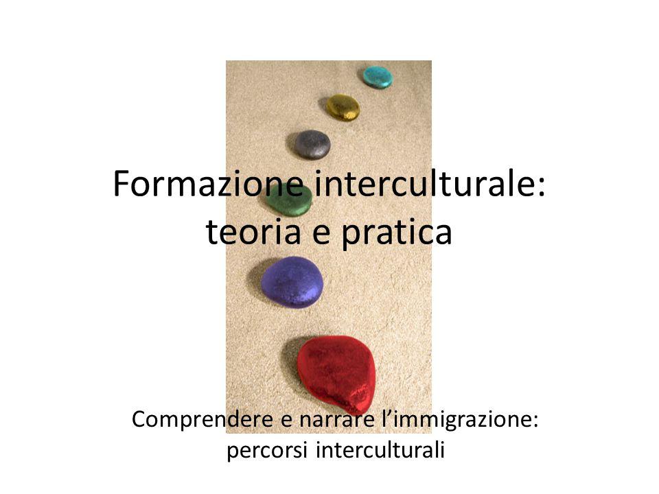 Formazione interculturale: teoria e pratica Comprendere e narrare l'immigrazione: percorsi interculturali