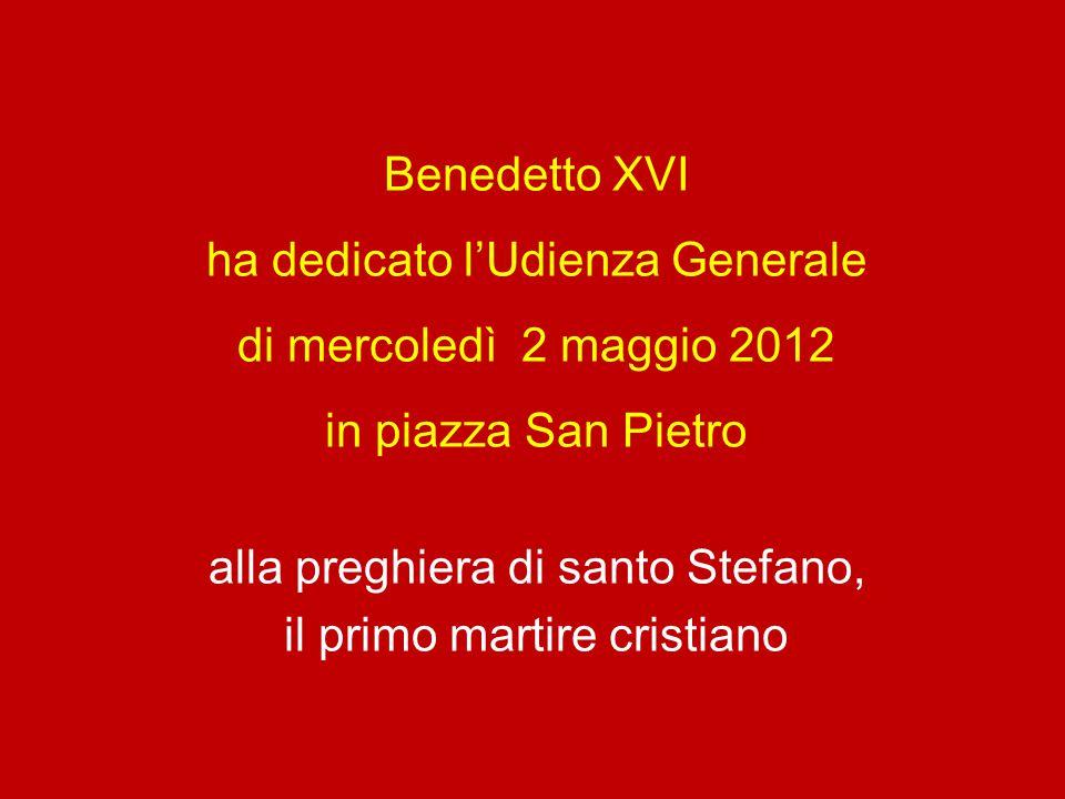 Benedetto XVI ha dedicato l'Udienza Generale di mercoledì 2 maggio 2012 in piazza San Pietro alla preghiera di santo Stefano, il primo martire cristiano