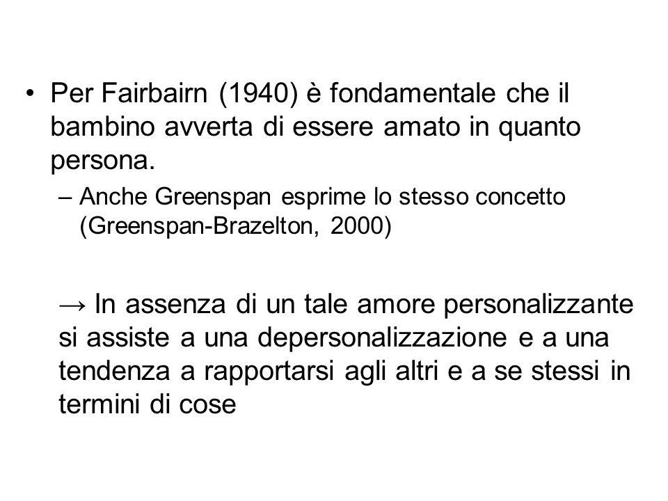 Per Fairbairn (1940) è fondamentale che il bambino avverta di essere amato in quanto persona. –Anche Greenspan esprime lo stesso concetto (Greenspan-B