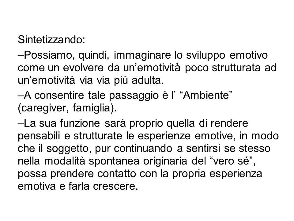Sintetizzando: –Possiamo, quindi, immaginare lo sviluppo emotivo come un evolvere da un'emotività poco strutturata ad un'emotività via via più adulta.