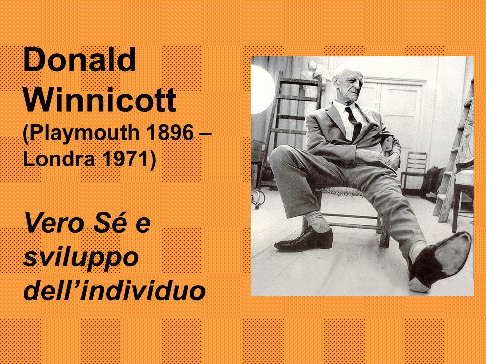 Donald Winnicott (Playmouth 1896 – Londra 1971) Vero Sé e sviluppo dell'individuo