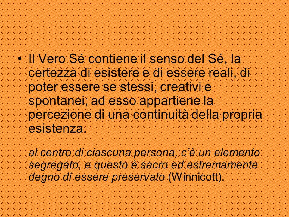 Il Vero Sé contiene il senso del Sé, la certezza di esistere e di essere reali, di poter essere se stessi, creativi e spontanei; ad esso appartiene la