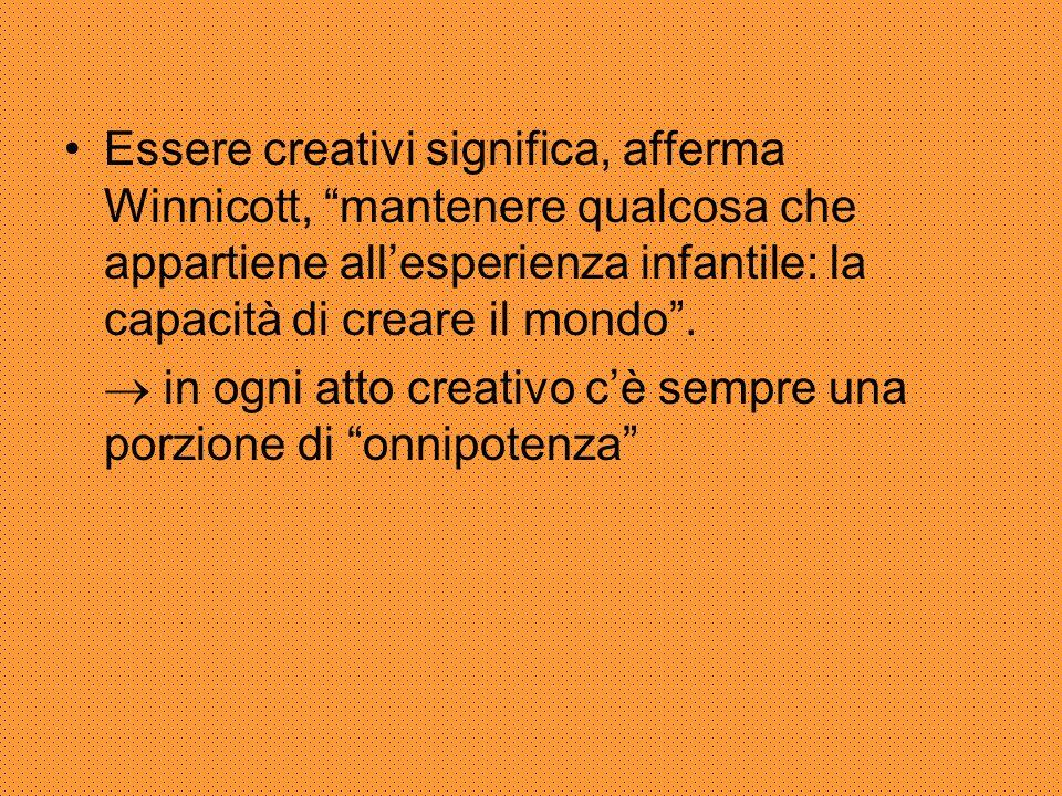 """Essere creativi significa, afferma Winnicott, """"mantenere qualcosa che appartiene all'esperienza infantile: la capacità di creare il mondo"""".  in ogni"""