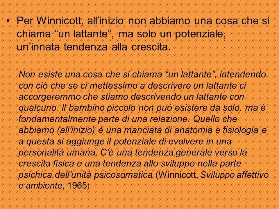 """Per Winnicott, all'inizio non abbiamo una cosa che si chiama """"un lattante"""", ma solo un potenziale, un'innata tendenza alla crescita. Non esiste una co"""