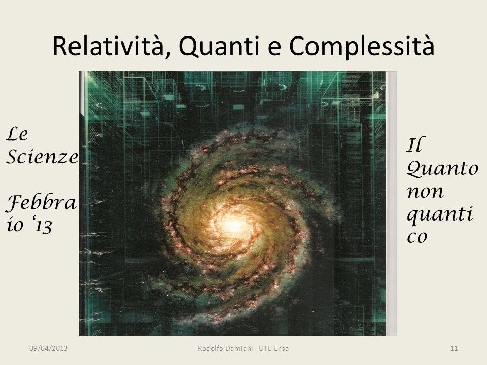 Relatività, Quanti e Complessità 09/04/2013Rodolfo Damiani - UTE Erba11 Il Quanto non quanti co Le Scienze Febbra io '13