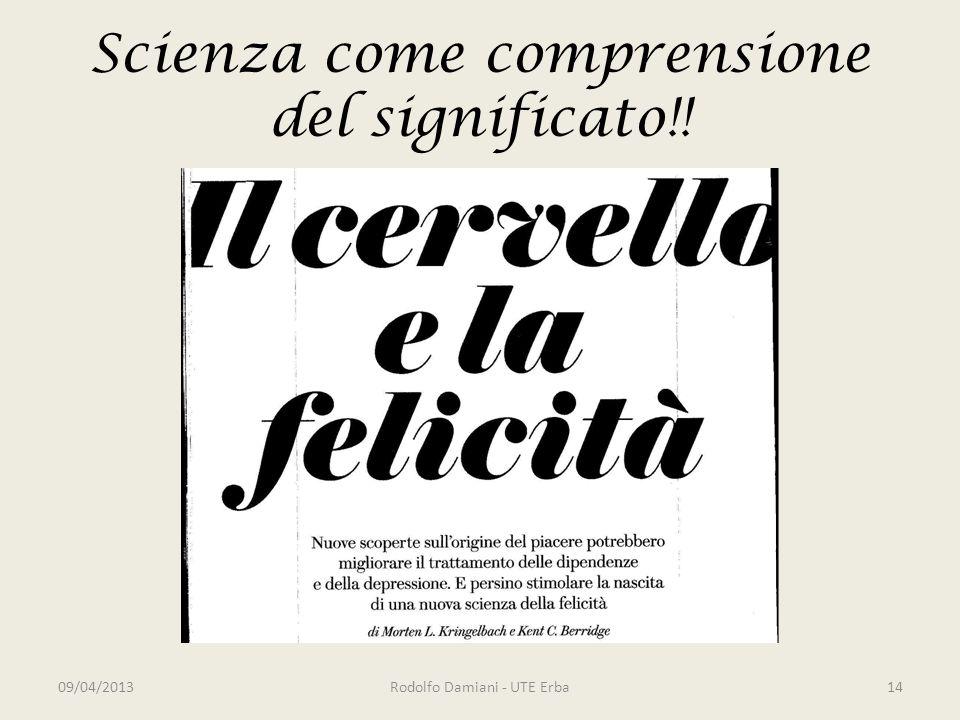 Scienza come comprensione del significato!! 09/04/2013Rodolfo Damiani - UTE Erba14