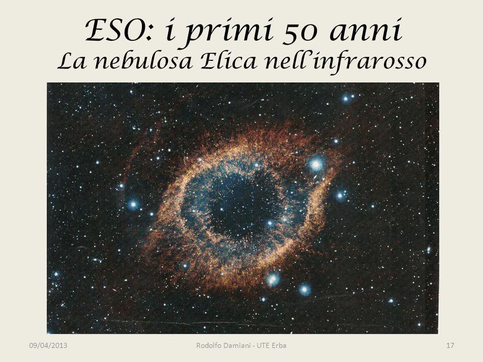 ESO: i primi 50 anni La nebulosa Elica nell'infrarosso 09/04/2013Rodolfo Damiani - UTE Erba17