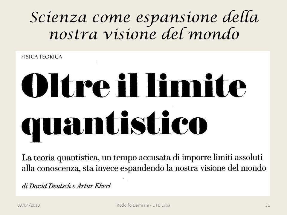 Scienza come espansione della nostra visione del mondo 09/04/2013Rodolfo Damiani - UTE Erba31