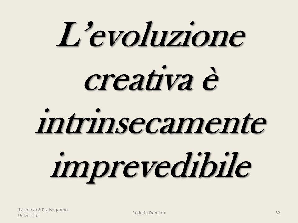 L'evoluzione creativa è intrinsecamente imprevedibile 12 marzo 2012 Bergamo Università Rodolfo Damiani32