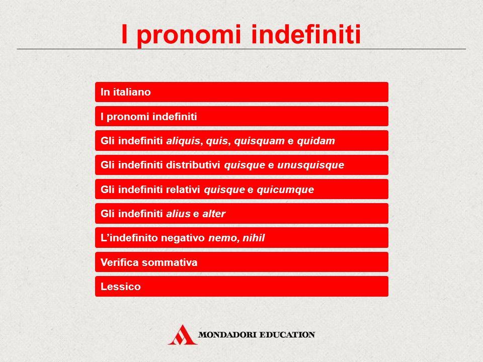 Gli indefiniti relativi quisquis e quicumque I pronomi quisquis e quicumque in latino sono seguiti dal verbo all'indicativo, mentre in italiano «chiunque», «qualunque» di norma richiedono il congiuntivo.