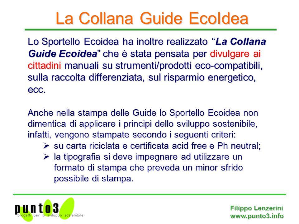 Filippo Lenzerini www.punto3.info Lo Sportello Ecoidea ha inoltre realizzato La Collana Guide Ecoidea che è stata pensata per divulgare ai cittadini manuali su strumenti/prodotti eco-compatibili, sulla raccolta differenziata, sul risparmio energetico, ecc.