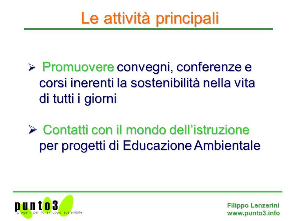 Filippo Lenzerini www.punto3.info  Promuovere convegni, conferenze e corsi inerenti la sostenibilità nella vita di tutti i giorni  Contatti con il mondo dell'istruzione per progetti di Educazione Ambientale Le attività principali