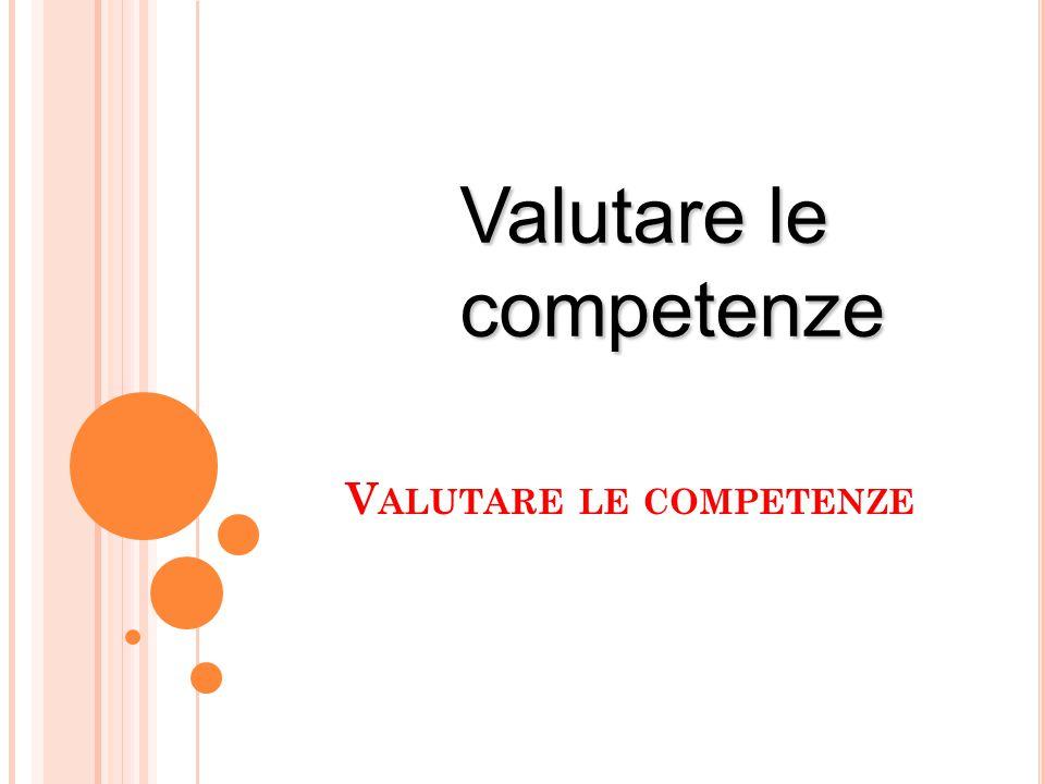 V ALUTARE LE COMPETENZE 29 Valutare le competenze